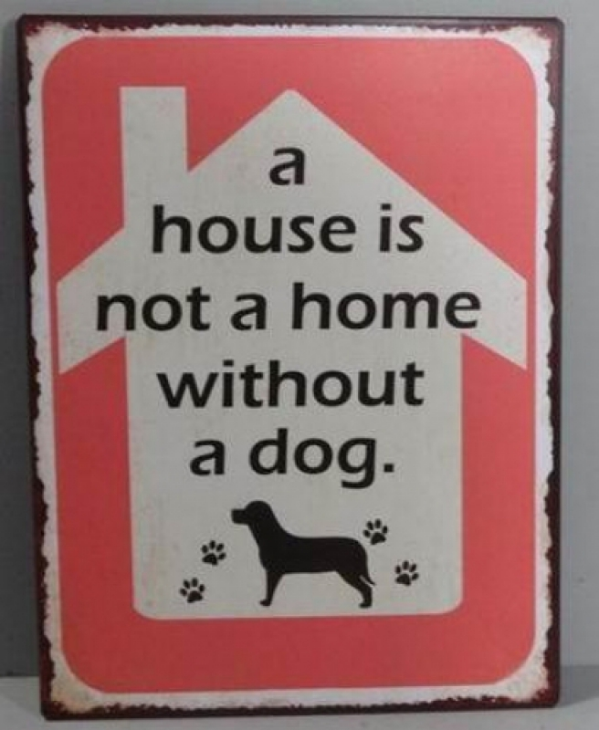 Sinal A house is not a home without a dog